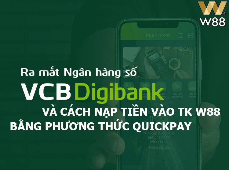Hướng dẫn gửi tiền W88 bằng VCB Digibank